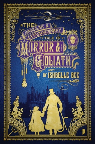 The Singular and Extraordinary Tale of Mirror and Goliath by Ishbelle Bee