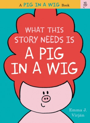 What This Story Needs Is a Pig in a Wig