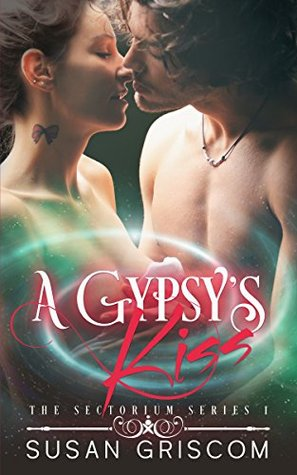 A Gypsy's Kiss (The Sectorium #1) by Susan Griscom