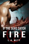 If The Seas Catch Fire by L.A. Witt