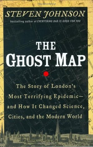 The Ghost Map: The Story of London's Most Terrifying Epidemic - and How It Changed Science, Cities, and the Modern World