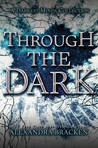 Through the Dark (The Darkest Minds, #1.5, #2.5, #3.5) by Alexandra Bracken