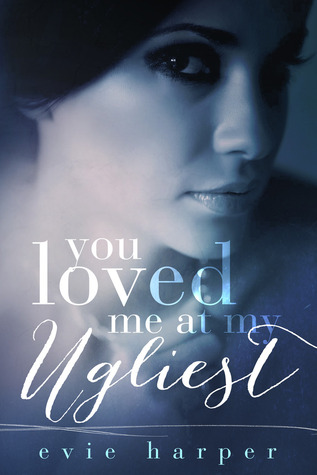 You Loved Me At My Ugliest (You Loved Me, #3)