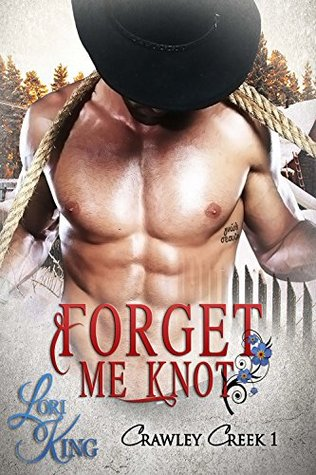 Forget Me Knot (Crawley Creek, #1) by Lori King