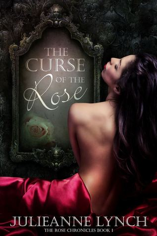 The Curse of the Rose (The Rose Chronicles #1) by Julieanne Lynch