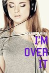 I'm Over It (Kihanna in College Book 2)