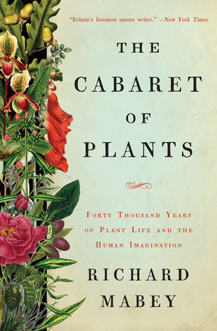Forty Thousand Years of Plant Life and the Human Imagination - Richard Mabey