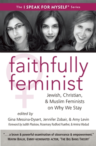 Faithfully Feminist ed. by Gina Messina-Dysert, Jennifer Zobair, and Amy Levin