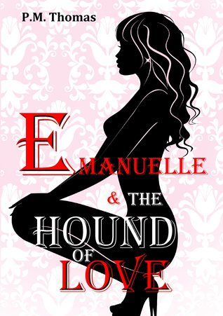 Emanuelle and The Hound of Love by P.M. Thomas