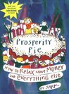 Prosperity Pie: How to Relax About Money and Everything Else