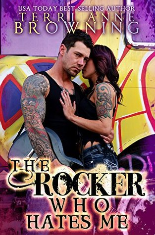 The Rocker Who Hates Me by Terri Anne Browning