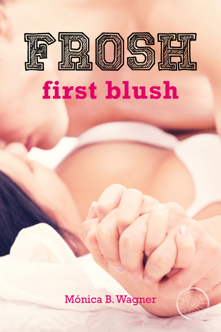 Frosh First Blush (Frosh, #1) by Mónica B. Wagner