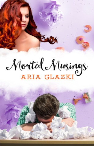 Mortal Musings by Aria Glazki