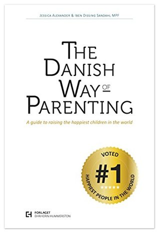 The Danish Way of Parenting: A Guide To Raising The Happiest Kids in the World