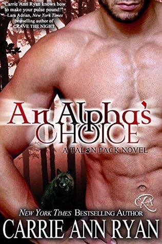 An Alpha's Choice (Talon Pack, #2) by Carrie Ann Ryan
