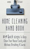 Home Cleaning Hand Book: 89 Quick Tips To Deep Clean Your House Easily and Without Breaking A Sweat