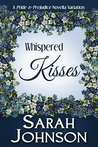 Whispered Kisses: A Pride & Prejudice Novella Variation