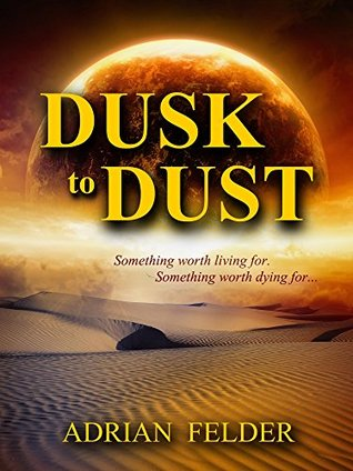 Dusk to Dust: Something to live for. Something to die for...