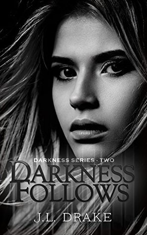 Darkness Follows (Darkness #2) by J.L. Drake