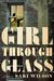 Girl Through Glass by Sari Wilson