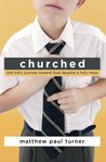 Churched: One Kid's Journey Toward God Despite a Holy Mess