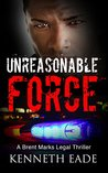 Unreasonable Force (Brent Marks Legal Thrillers #4)