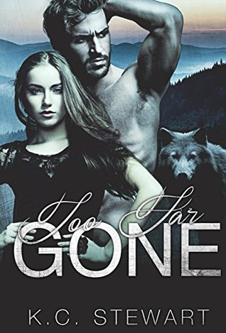 Too Far Gone (Adirondack Pack, #1) by K.C. Stewart