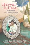 Heaven Is Here: An Incredible Story of Hope, Triumph, and Everyday Joy