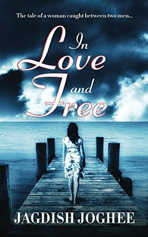 In Love and Free: The tale of a woman caught between two men...