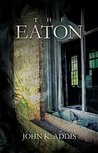 The Eaton by John K. Addis