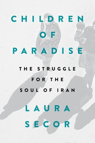 The Struggle for the Soul of Iran - Laura Secor