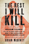 The Rest I Will Kill: William Tillman and the Unforgettable Story of How a Free Black Man Refused to Become a Slave