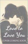 Love To Love You: A Love/Hate Novella
