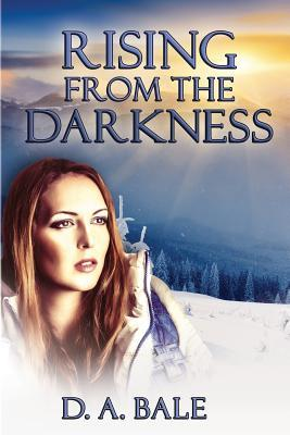 Rising from the Darkness by D.A. Bale