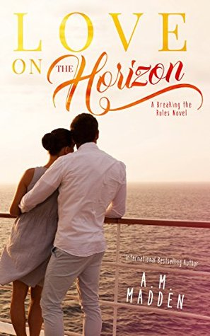 LOVE on The Horizon, A Breaking the Rules Novel (Breaking The Rules #1) by A.M. Madden