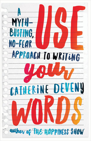 Catherine Deveny >> Renee Conoulty: Use Your Words: A Myth-Busting, No-Fear Approach to Writing by Catherine Deveny
