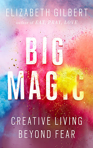 Big Magic by Elizabeth Gilbert cover art