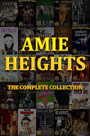 Amie Heights the Complete Collection 37 of the Most Explict Stories Available Anywhere by Amie Heights