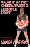 Caught in the Cheerleader's Terrible Trap!: A Twisted Tale of Forced Feminization