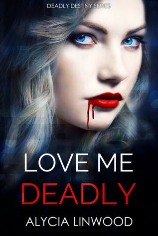 Love Me Deadly by Alycia Linwood