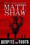 Despite The Roots by Matt Shaw