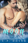 Resisting the Moon by L.P. Dover