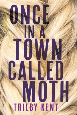 Review: Once in a Town Called Moth by Trilby Kent