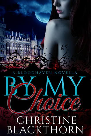By My Choice (Bloodhavens, #0) by Christine Blackthorn