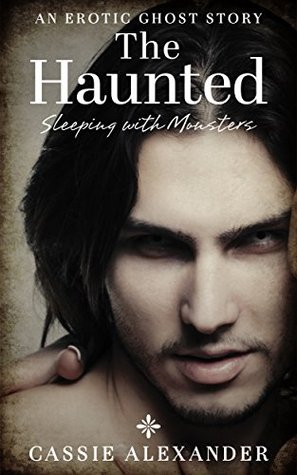 The Haunted (Sleeping with Monsters Book 1) by Cassie Alexander