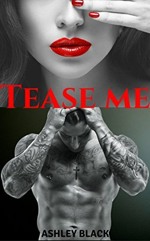 Tease Me (Teased and Broken #1) by Ashley Black
