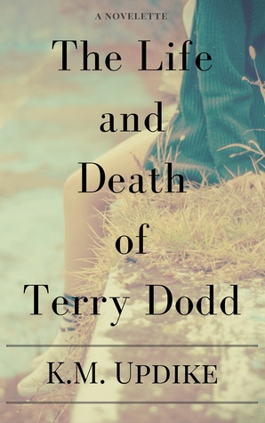 The Life and Death of Terry Dodd by K. M. Updike