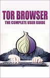 Tor browser: Guide on how to Use The Tor Network, Ensure Internet Privacy, and Access The Deep Web (Ensure Internet Privacy, Access The Deep Web, Hide ... anonymity, hidden services Book 1)