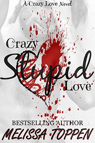 Crazy Stupid Love A Bad Boy Romance (Crazy Love Book 1) by Melissa Toppen