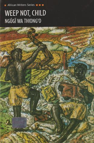 book review of weep not child His debut novel, weep not, child (1964), detailing the mau mau uprising,  ri:  in a review of your memoir, birth of a dream weaver, the british.